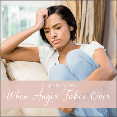 3 Tips for When anger takes over