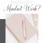 Why are there layers to mindset work
