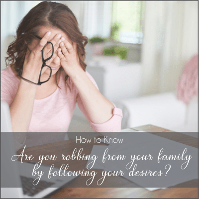 robbing from your family with your desires